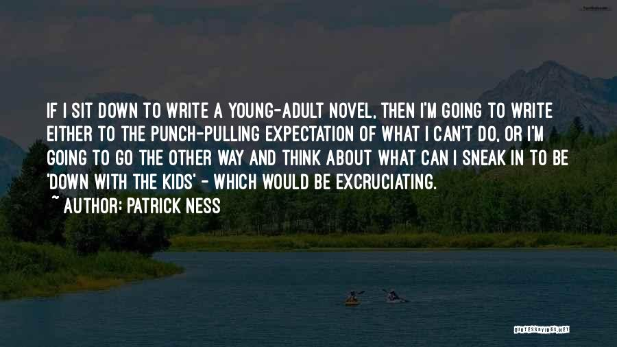 Can't Sit Down Quotes By Patrick Ness