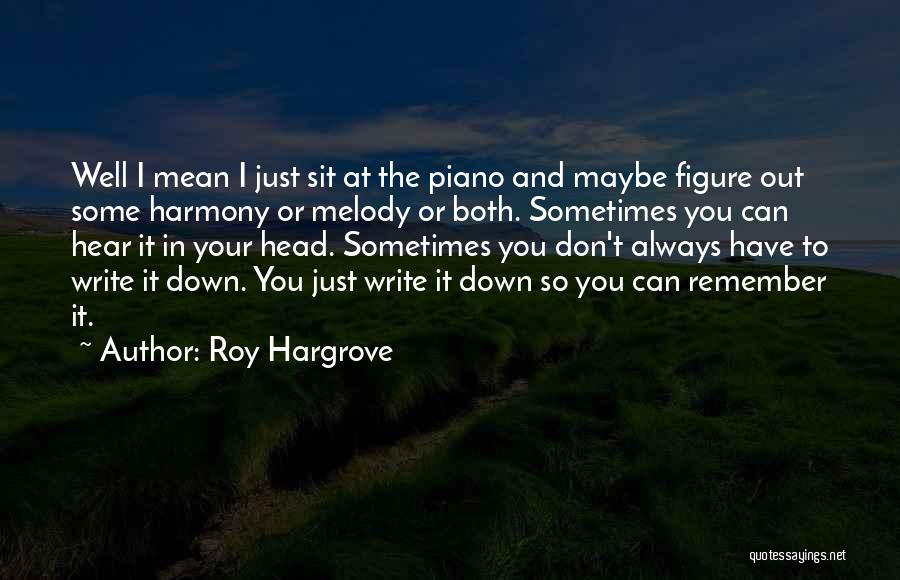 Can't Sit Down Quotes By Roy Hargrove