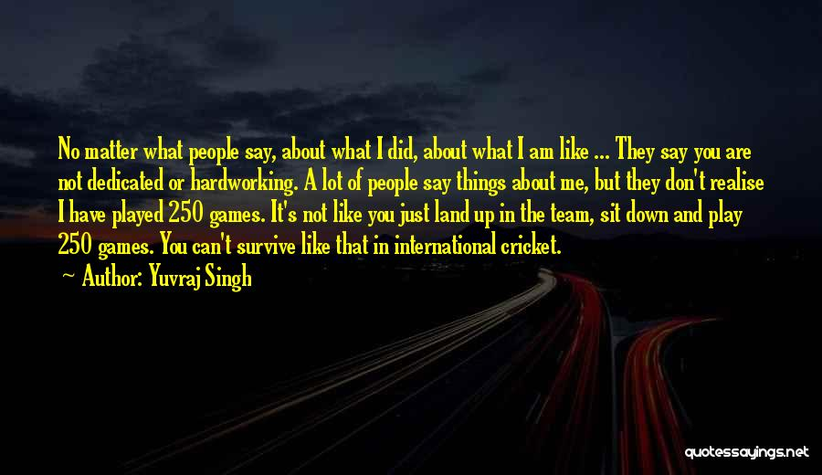 Can't Sit Down Quotes By Yuvraj Singh