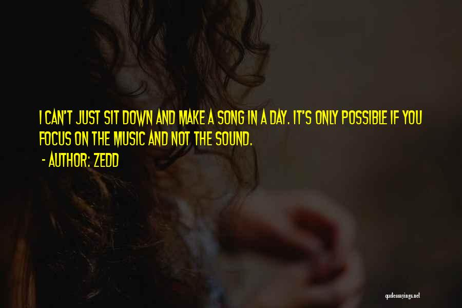 Can't Sit Down Quotes By Zedd