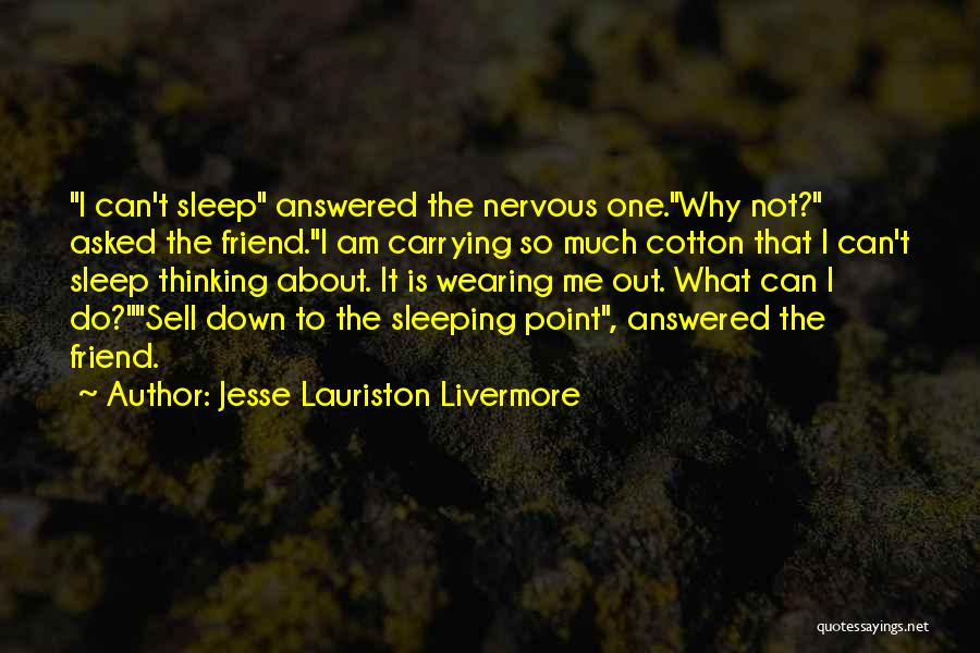 Can't Sleep Thinking Of Her Quotes By Jesse Lauriston Livermore