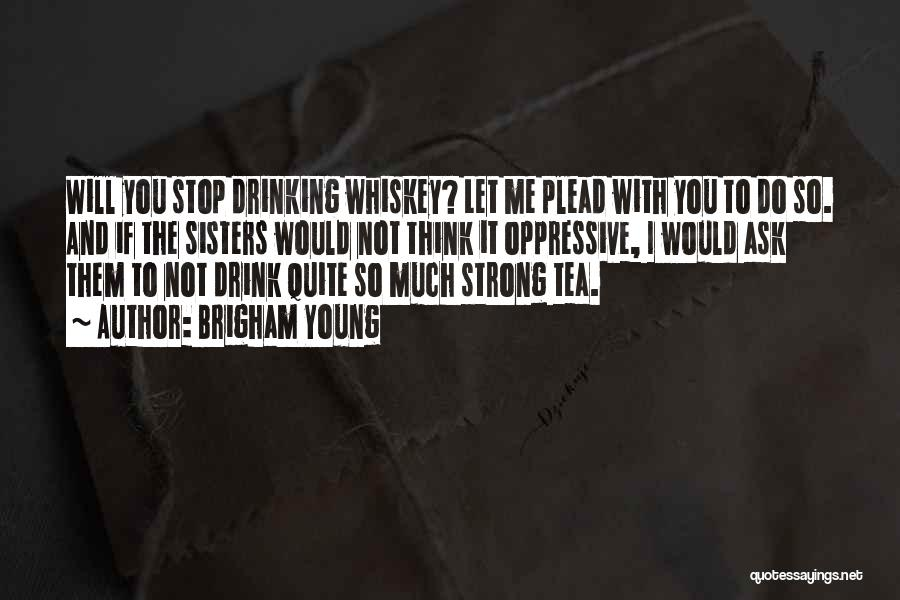 Can't Stop Drinking Quotes By Brigham Young
