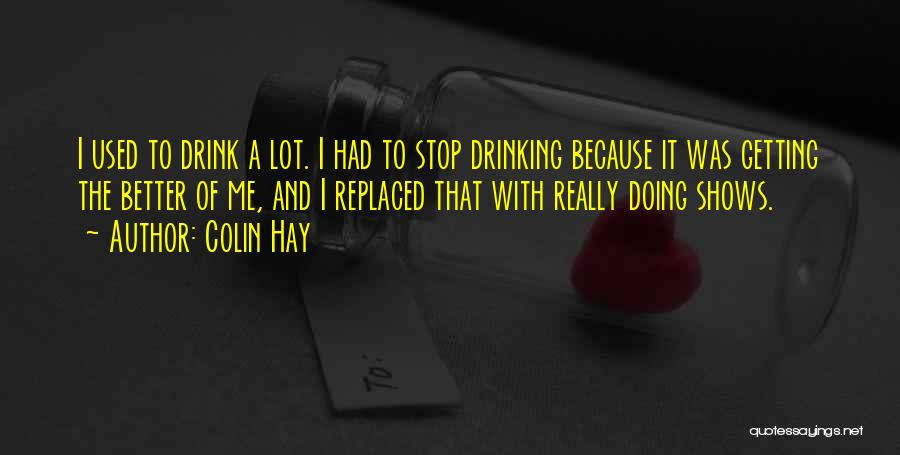 Can't Stop Drinking Quotes By Colin Hay