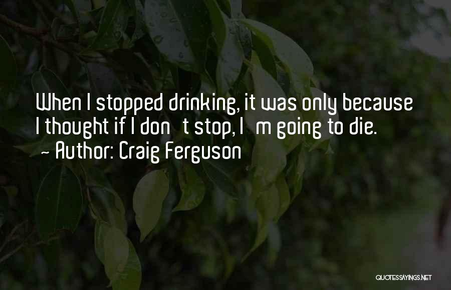 Can't Stop Drinking Quotes By Craig Ferguson