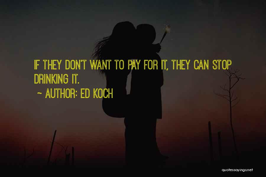 Can't Stop Drinking Quotes By Ed Koch