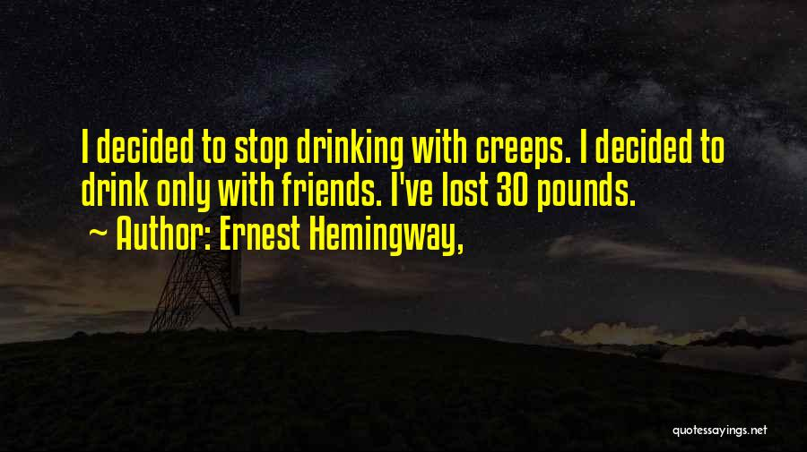 Can't Stop Drinking Quotes By Ernest Hemingway,