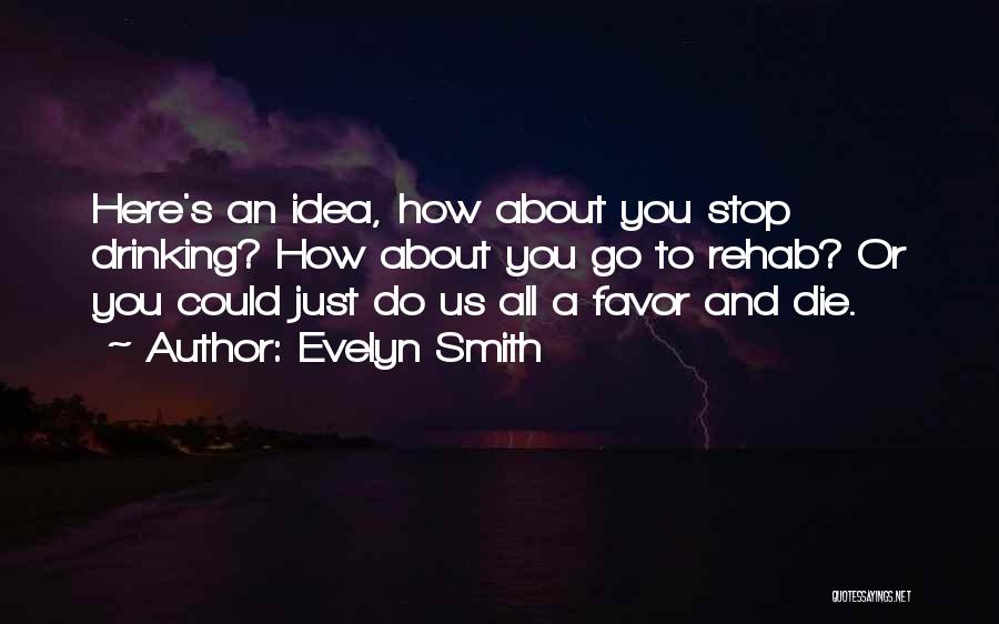 Can't Stop Drinking Quotes By Evelyn Smith