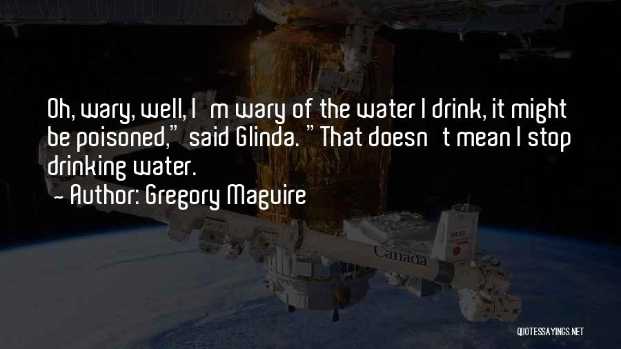 Can't Stop Drinking Quotes By Gregory Maguire