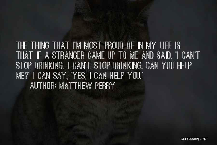 Can't Stop Drinking Quotes By Matthew Perry