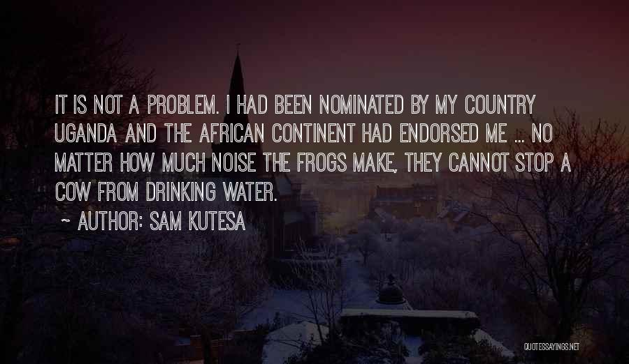 Can't Stop Drinking Quotes By Sam Kutesa