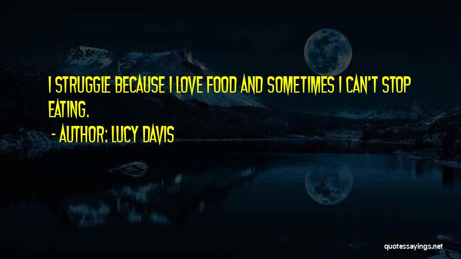 Can't Stop Eating Quotes By Lucy Davis