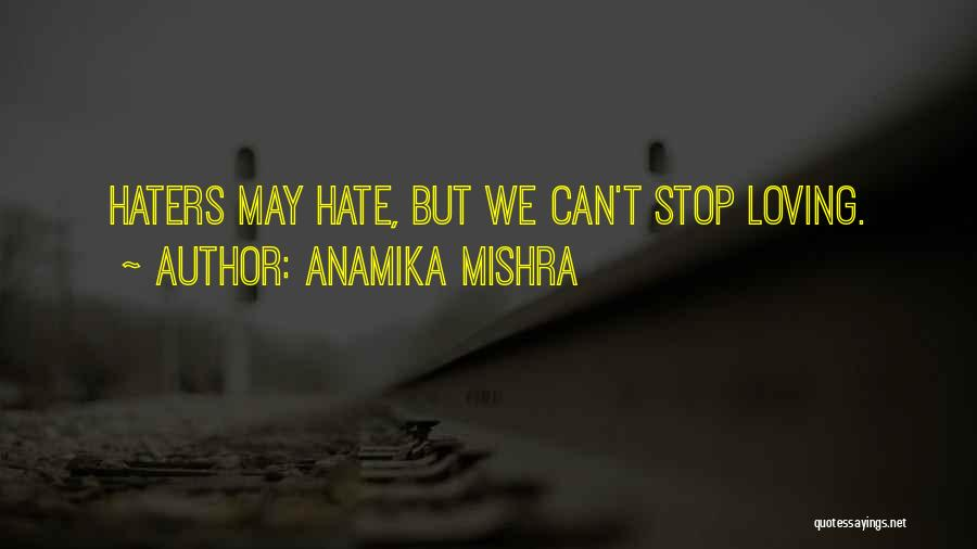 Can't Stop Loving Quotes By Anamika Mishra