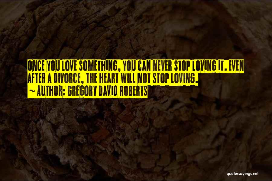 Can't Stop Loving Quotes By Gregory David Roberts