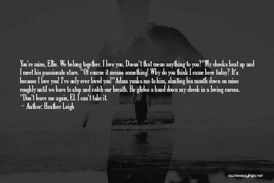 Can't Stop Loving Quotes By Heather Leigh