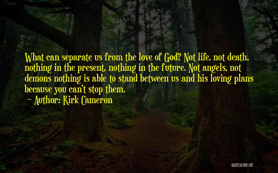 Can't Stop Loving Quotes By Kirk Cameron
