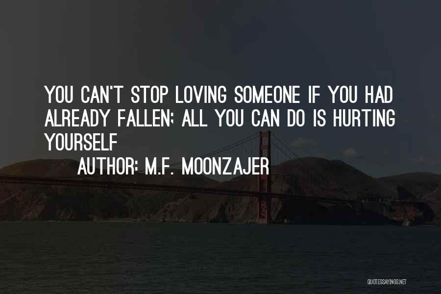 Can't Stop Loving Quotes By M.F. Moonzajer