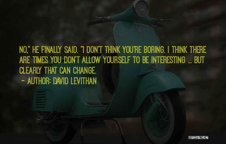 Can't Think Clearly Quotes By David Levithan