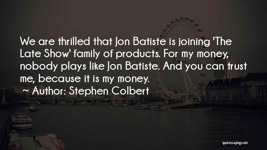 Can't Trust Family Quotes By Stephen Colbert