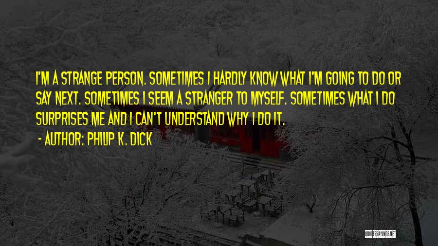Can't Understand Me Quotes By Philip K. Dick