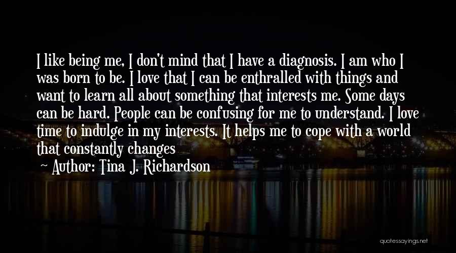 Can't Understand Me Quotes By Tina J. Richardson