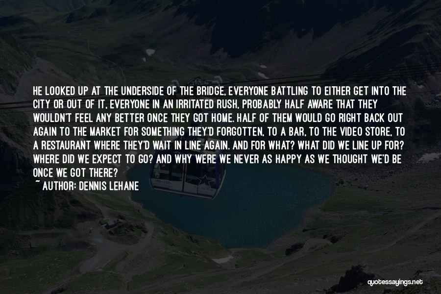 Can't Wait To Go Back Home Quotes By Dennis Lehane