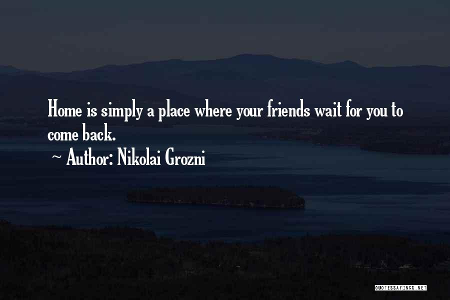 Can't Wait To Go Back Home Quotes By Nikolai Grozni