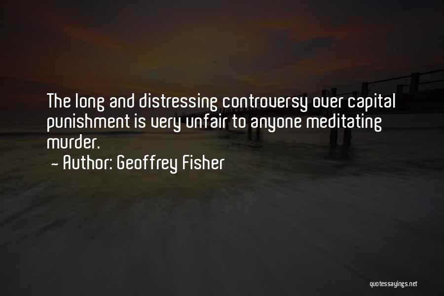 Capital Punishment Quotes By Geoffrey Fisher
