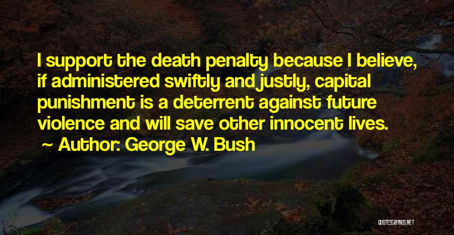 Capital Punishment Quotes By George W. Bush