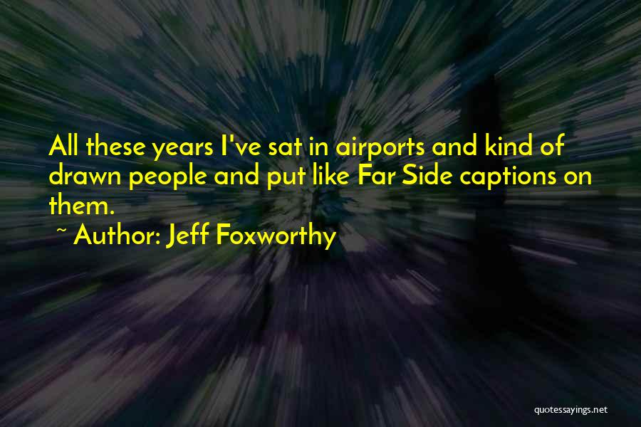 Captions Quotes By Jeff Foxworthy