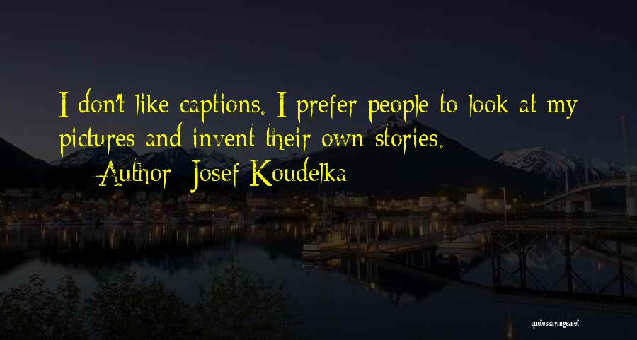 Captions Quotes By Josef Koudelka