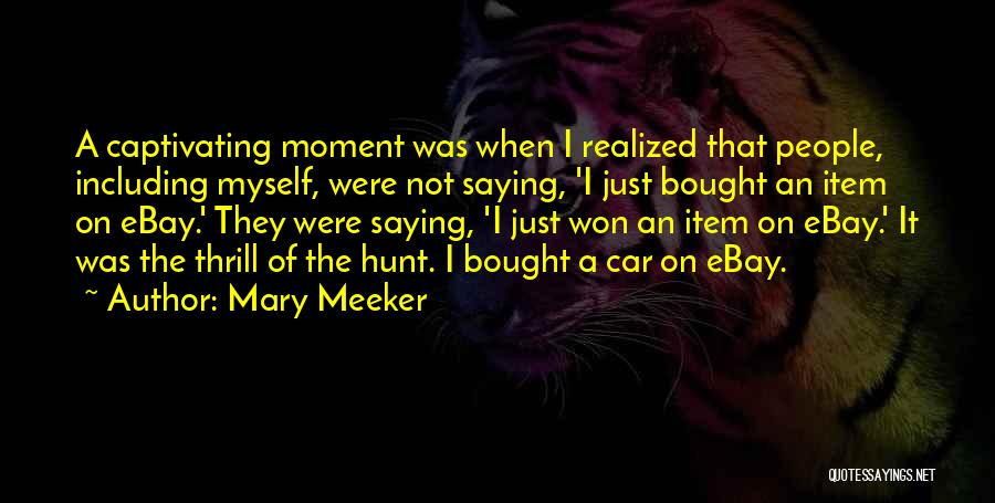 Captivating Quotes By Mary Meeker