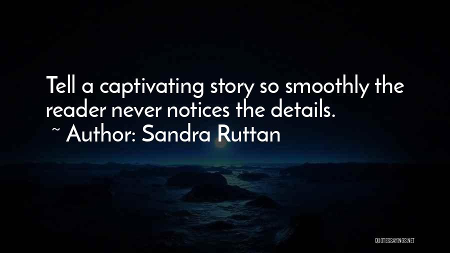Captivating Quotes By Sandra Ruttan