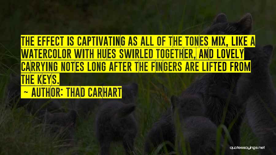Captivating Quotes By Thad Carhart