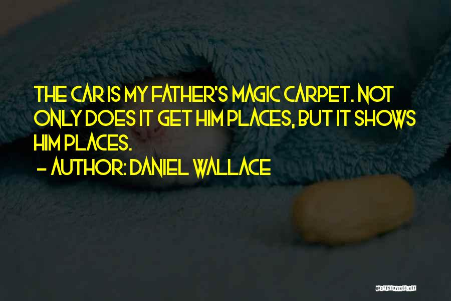 Car Shows Quotes By Daniel Wallace