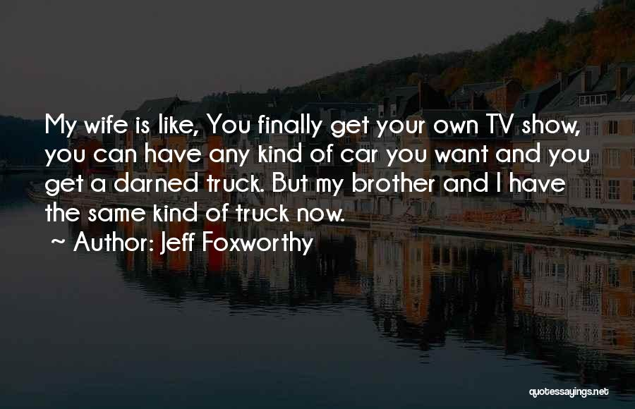 Car Shows Quotes By Jeff Foxworthy