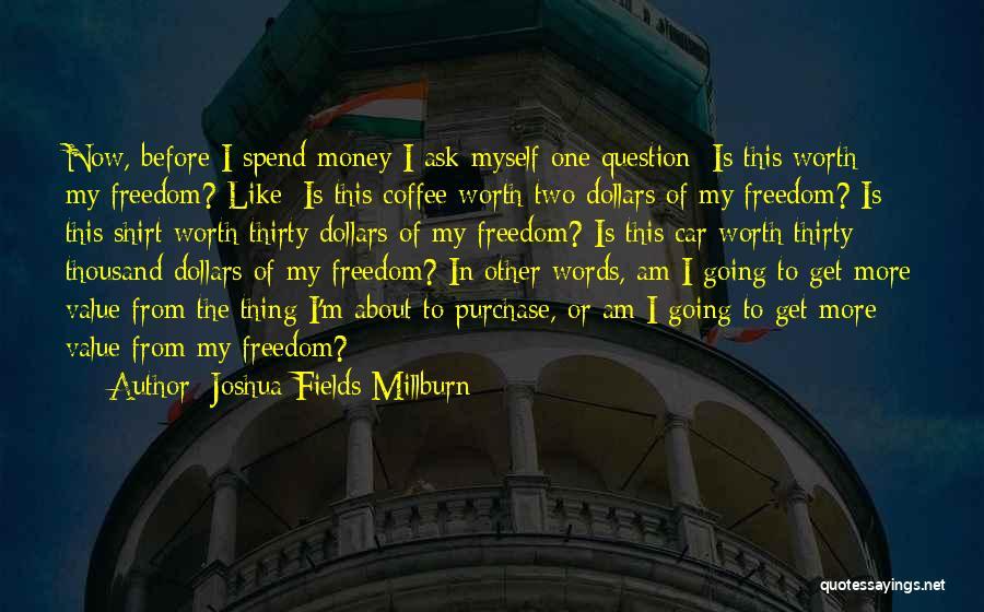 Car Worth Quotes By Joshua Fields Millburn