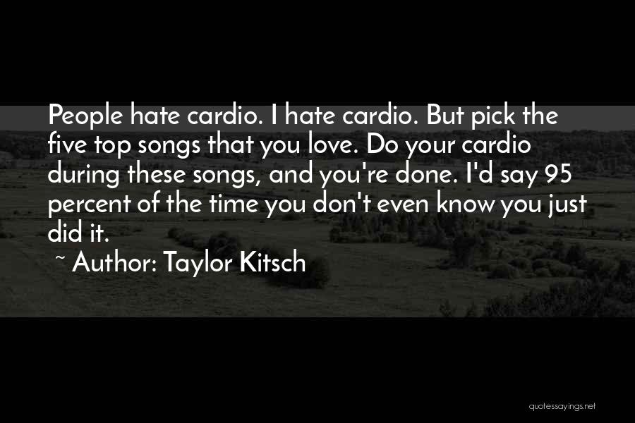 Cardio Time Quotes By Taylor Kitsch