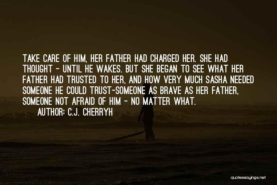 Care And Trust Quotes By C.J. Cherryh