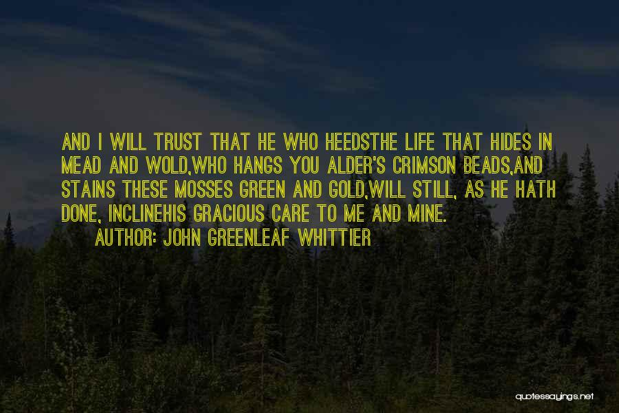 Care And Trust Quotes By John Greenleaf Whittier