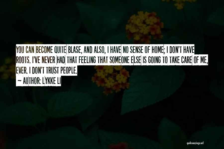 Care And Trust Quotes By Lykke Li