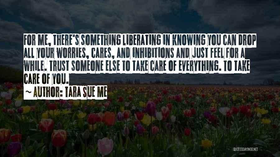 Care And Trust Quotes By Tara Sue Me