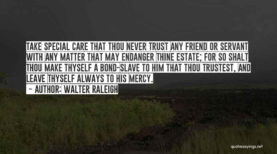 Care And Trust Quotes By Walter Raleigh
