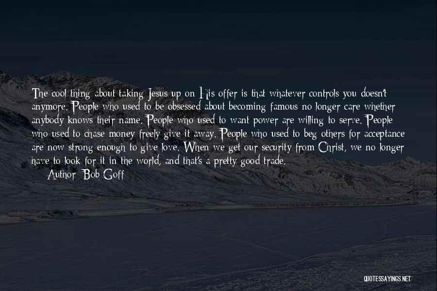 Care Anymore Quotes By Bob Goff