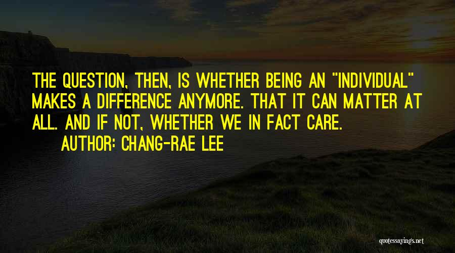 Care Anymore Quotes By Chang-rae Lee