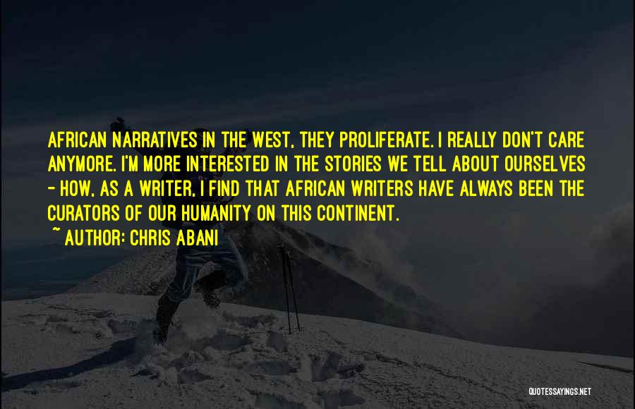Care Anymore Quotes By Chris Abani