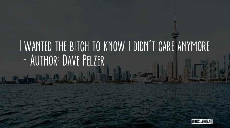 Care Anymore Quotes By Dave Pelzer