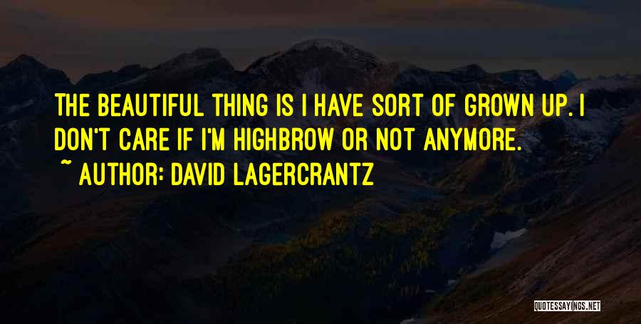 Care Anymore Quotes By David Lagercrantz