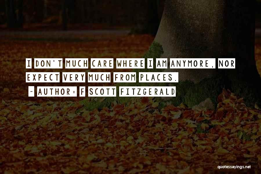 Care Anymore Quotes By F Scott Fitzgerald