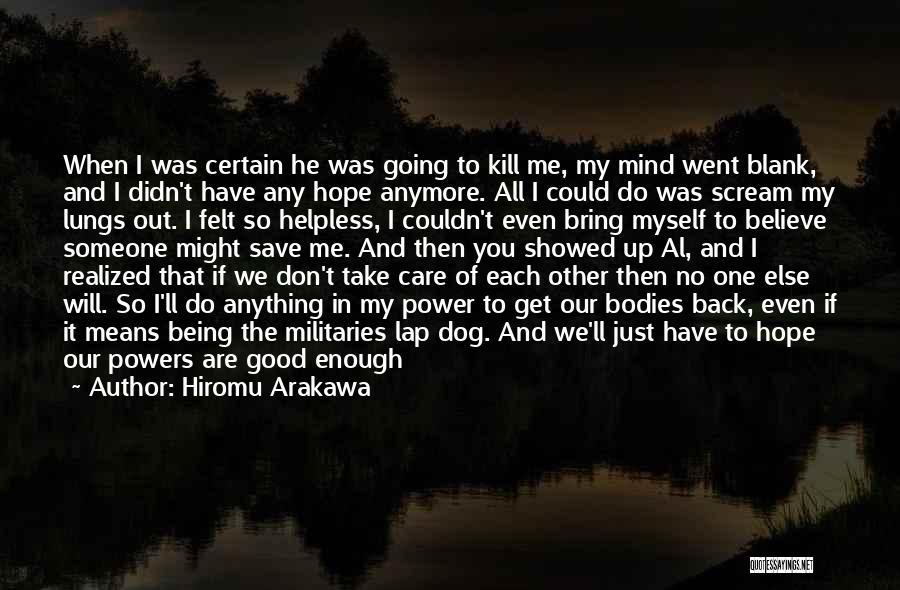 Care Anymore Quotes By Hiromu Arakawa
