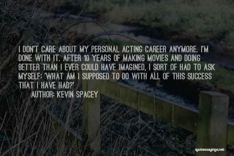 Care Anymore Quotes By Kevin Spacey